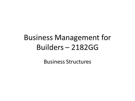Business Management for Builders – 2182GG Business Structures.