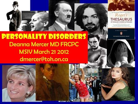 Personality Disorders Deanna Mercer MD FRCPC MSIV March 21 2012