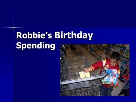 "Robbie's Birthday Spending ""Hi, my name is Robbie and I just turned 7 years old."" ""For my birthday last week I got $22!"" ""Today, mommy is taking me to."