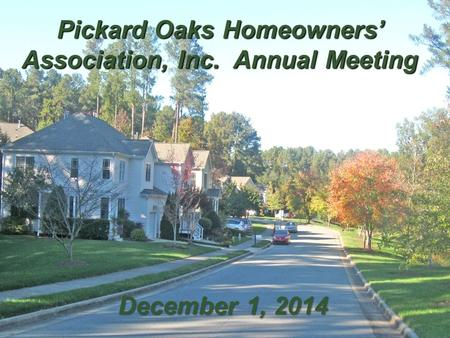 . Pickard Oaks Homeowners' Association, Inc. Annual Meeting December 1, 2014.