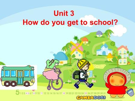 Unit 3 How do you get to school? Watch and find some transportations( 交通工具 ) !