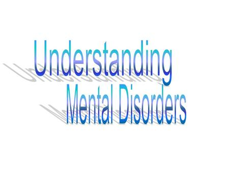 Understanding Mental Disorders.