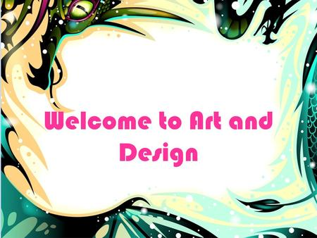 Welcome to Art and Design. Advertise: a book they design the cover A food from the lunchroom Events going on in the school A chair they design A new soft.