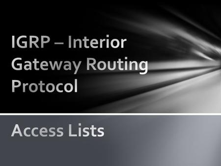 Interior Gateway Routing Protocol (IGRP) is a distance vector interior routing protocol (IGP) invented by Cisco. It is used by routers to exchange routing.