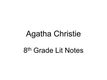 Agatha Christie 8 th Grade Lit Notes. Born September 15, 1890 Born in Torquay, England Youngest of three children Father died when she was 10. Entered.