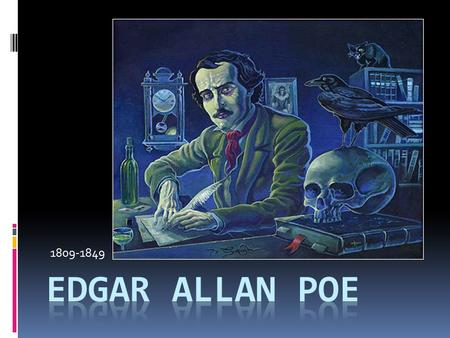 1809-1849. the author  American poet, short-story writer, editor & literary critic, Poe is considered part of the American Romantic Movement.  Best.