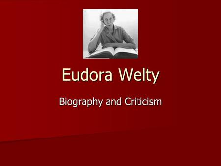 Eudora Welty Biography and Criticism. Birth Born on April 13, 1909 ; Jackson, Mississippi Born on April 13, 1909 ; Jackson, Mississippi –Father - Christian.