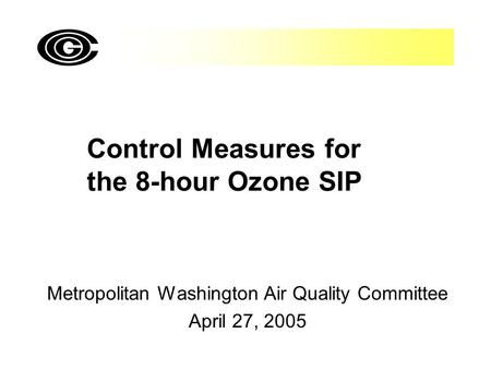 Control Measures for the 8-hour Ozone SIP Metropolitan Washington Air Quality Committee April 27, 2005.