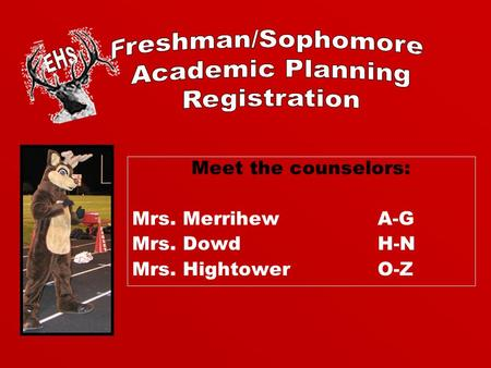 Meet the counselors: Mrs. MerrihewA-G Mrs. DowdH-N Mrs. HightowerO-Z.