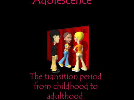 Adolescence The transition period from childhood to adulthood.