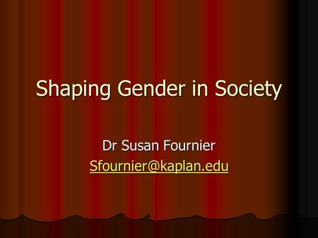Shaping Gender in Society Dr Susan Fournier