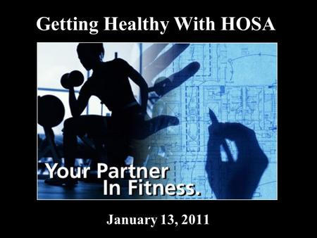 Getting Healthy With HOSA January 13, 2011. Supplies Needed Correct workout clothes/shoes Water Notebook/Note Pad Mat/Towel.