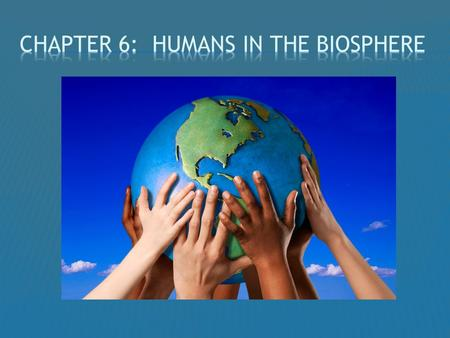 HUMANS IN THE BIOSPHERE  IN 1778, EUROPEANS ARRIVED ON THE ISLAND CHAIN OF HAWAII.  THEY CHANGED THE ISLANDS BY INTRODUCING RANCHING, PREDATORS, AND.
