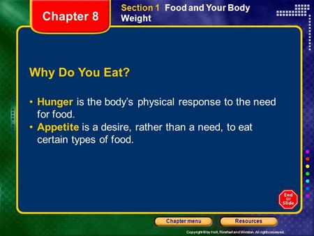 Copyright © by Holt, Rinehart and Winston. All rights reserved. ResourcesChapter menu Section 1 Food and Your Body Weight Why Do You Eat? Hunger is the.