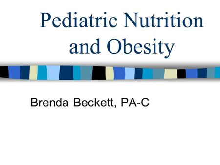 Pediatric Nutrition and <strong>Obesity</strong> Brenda Beckett, PA-C.
