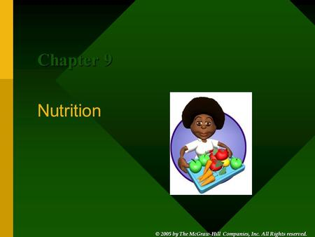 © 2005 by The McGraw-Hill Companies, Inc. All Rights reserved. © 2005 by The McGraw-Hill Companies, Inc. All Rights reserved. Nutrition Chapter 9.