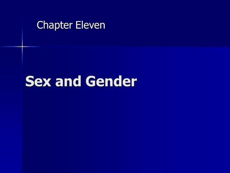 Sex and <strong>Gender</strong> Chapter Eleven. 2 Outline Sex: The Biological Dimension Sex: The Biological Dimension <strong>Gender</strong>: The Cultural Dimension <strong>Gender</strong>: The Cultural.