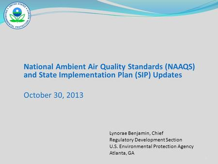 National Ambient Air Quality Standards (NAAQS) and State Implementation Plan (SIP) Updates October 30, 2013 Lynorae Benjamin, Chief Regulatory Development.