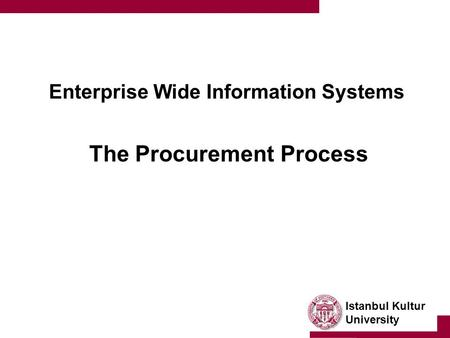 Istanbul Kultur University Enterprise Wide Information Systems The Procurement Process.