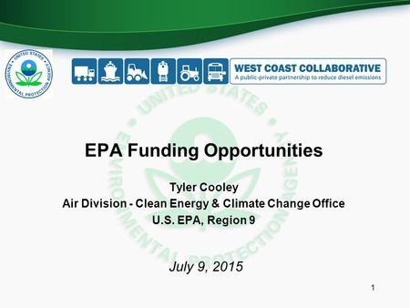 EPA Funding Opportunities Tyler Cooley Air Division - Clean Energy & Climate Change Office U.S. EPA, Region 9 1 July 9, 2015.
