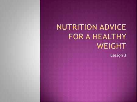 Lesson 3.  What is the formula for weight management?  Food and Beverage Intake + Energy Output = Weight.