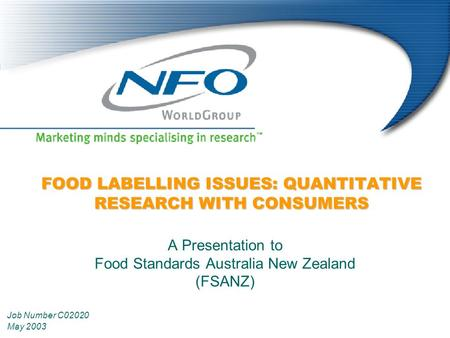 <strong>FOOD</strong> LABELLING ISSUES: QUANTITATIVE RESEARCH WITH CONSUMERS A Presentation to <strong>Food</strong> Standards Australia New Zealand (FSANZ) Job Number C02020 May 2003.