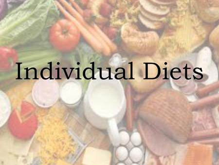 Individual Diets. Diets for Diabetics What is Type 2 Diabetes? -It's a condition in which the blood contains high levels of glucose and can be managed.