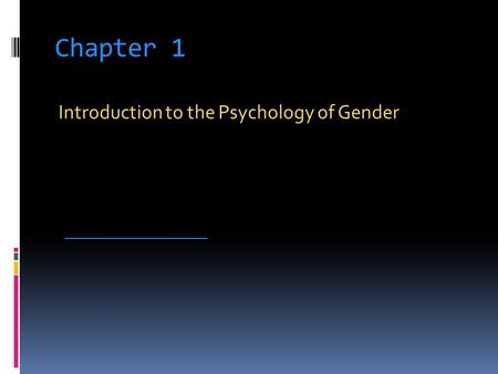 Chapter 1 Introduction to the Psychology of Gender _____________________.