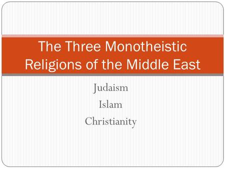 The Three Monotheistic Religions of the Middle East