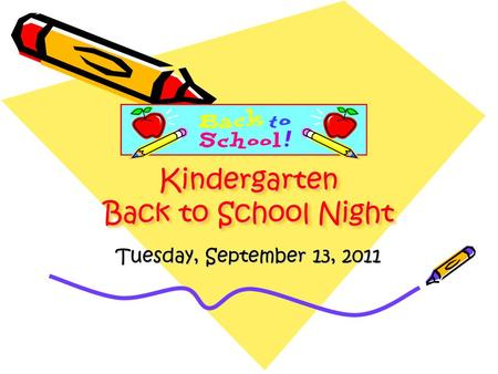 Kindergarten Back to School Night Tuesday, September 13, 2011.