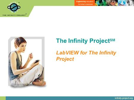 Infinity-project.org Engineering education for today's classroom The Infinity Project SM LabVIEW for The Infinity Project.