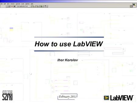 How to use LabVIEW Ihor Korolov February 2011.