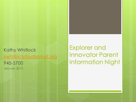 Explorer and Innovator Parent Information Night Kathy Whitlock 945-5700 January 2015.