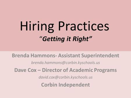 "Hiring Practices ""Getting it Right"" Brenda Hammons- Assistant Superintendent Dave Cox – Director of Academic Programs."