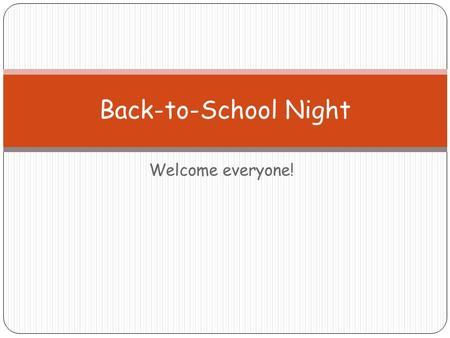 Welcome everyone! Back-to-School Night. Agenda Introduction Classroom Rules and Expectations Parent-Teacher What is Kindergarten all about? Schedule Reminders.
