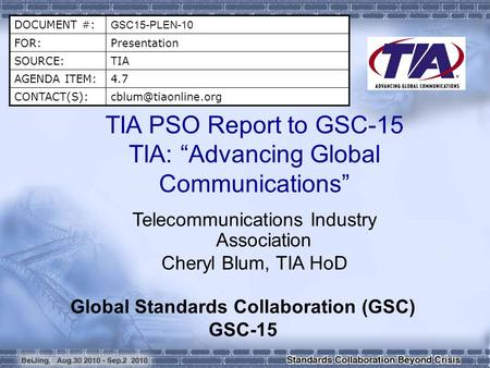 "DOCUMENT #: GSC15-PLEN-10 FOR:Presentation SOURCE:TIA AGENDA ITEM:4.7 TIA PSO Report to GSC-15 TIA: ""Advancing Global Communications"""