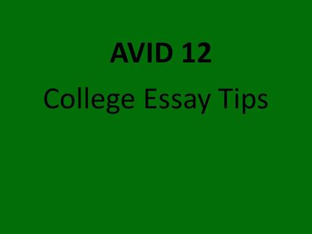 College Essay Tips AVID 12. Don't Try to Impress Admissions' Officers—Just tell the truth! Pick an activity and a lesson you learned from it… Example: