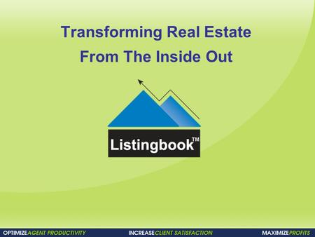 Transforming Real Estate From The Inside Out. Today's Agenda Introductions Listingbook the company Listingbook is Partners with your MLS How Listingbook.