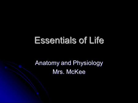 Essentials of Life <strong>Anatomy</strong> <strong>and</strong> <strong>Physiology</strong> Mrs. McKee.