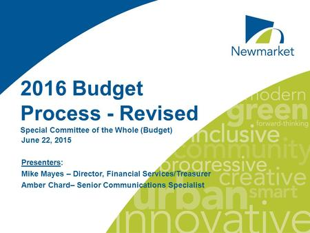 2016 Budget Process - Revised Special Committee of the Whole (Budget) June 22, 2015 Presenters: Mike Mayes – Director, Financial Services/Treasurer Amber.
