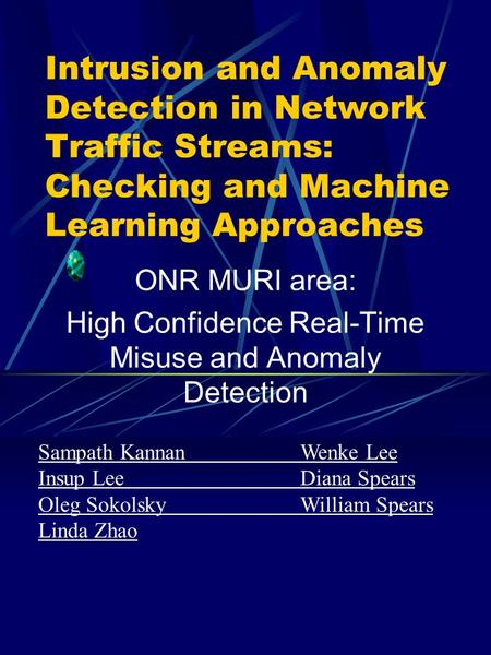 Intrusion and Anomaly Detection in Network Traffic Streams: Checking and Machine Learning Approaches ONR MURI area: High Confidence Real-Time Misuse and.