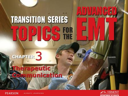 TRANSITION SERIES Topics for the Advanced EMT CHAPTER Therapeutic Communication 3 3.