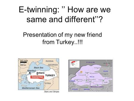 E-twinning: '' How are we same and different''? Presentation of my new friend from Turkey..!!!