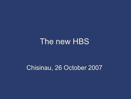 The new HBS Chisinau, 26 October 2007. 1 Outline 1.How the HBS changed 2.Assessment of data quality 3.Data comparability 4.Conclusions.