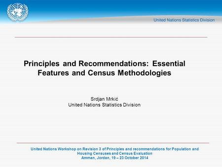 United Nations Workshop on Revision 3 of Principles and recommendations for Population and Housing Censuses and Census Evaluation Amman, Jordan, 19 – 23.