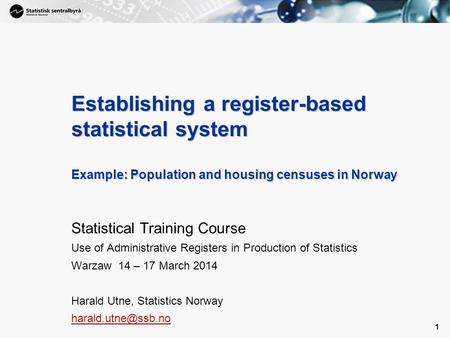 1 1 Establishing a register-based statistical system Example: Population and housing censuses in Norway Statistical Training Course Use of Administrative.