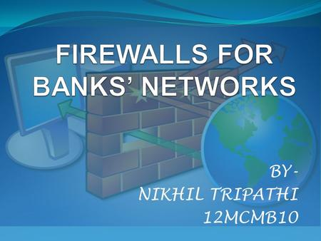 BY- NIKHIL TRIPATHI 12MCMB10.  What is a FIREWALL?  Can & Can't in Firewall perspective  Development of Firewalls  Firewall Architectures  Some Generalization.