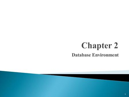 Database Environment 1.  Purpose of three-level database architecture.  Contents of external, conceptual, and internal levels.  Purpose of external/conceptual.