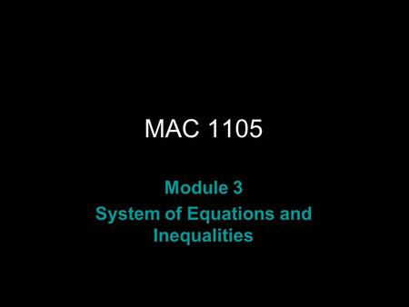 Rev.S08 MAC 1105 Module 3 System of Equations and Inequalities.