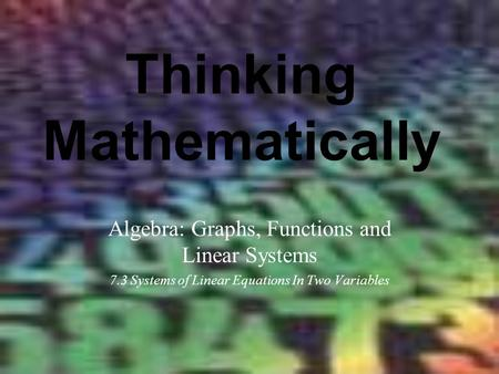 Thinking Mathematically Algebra: Graphs, Functions and Linear Systems 7.3 Systems of Linear Equations In Two Variables.